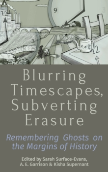 Image for Blurring timescapes, subverting erasure  : remembering ghosts on the margins of history