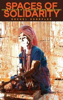 Image for Spaces of solidarity  : Karen activism in the Thailand-Burma Borderlands