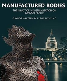 Image for Manufactured bodies  : the impact of industrialisation on London health