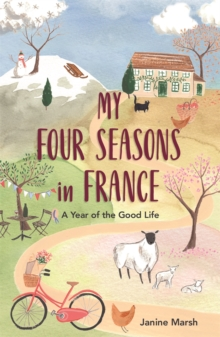 My four seasons in France  : a year of the good life - Marsh, Janine