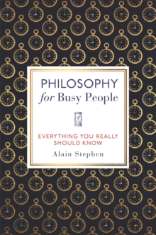 Philosophy for busy people  : everything you need to know - Stephen, Alain