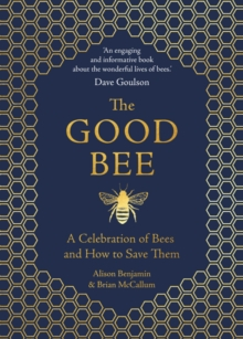 Image for The good bee  : a celebration of bees and how to save them