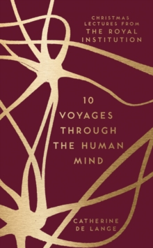 10 voyages through the human mind  : Christmas lectures from the Royal Institution - Lange, Catherine de