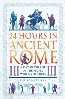 Image for 24 hours in ancient Rome  : a day in the life of the people who lived there