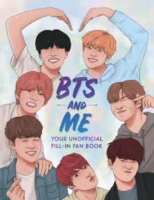 BTS and Me : Your Unofficial Fill-In Fan Book - Wright, Becca