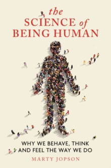 The science of being human  : why we behave, think and feel the way we do - Jopson, Marty