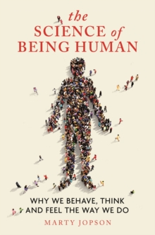The Science of Being Human: Why We Behave, Think and Feel the Way We Do - Marty Jopson, Jopson