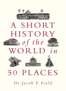 A short history of the world in 50 places - Field, Jacob F.