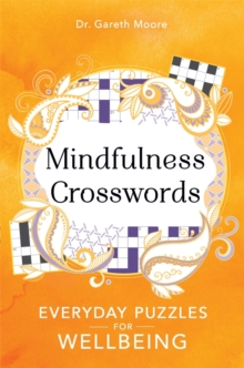 Mindfulness Crosswords : Everyday puzzles for wellbeing - Moore, Gareth