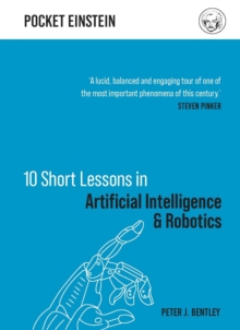 10 short lessons in artificial intelligence and robotics - Bentley, Peter J.