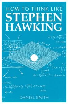 How to think like Stephen Hawking - Smith, Daniel