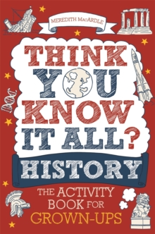 Think You Know It All? History : The Activity Book for Grown-ups - MacArdle, Meredith