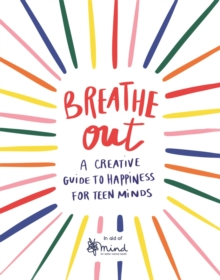 Breathe Out : A Creative Guide to Happiness for Teen Minds - MIND