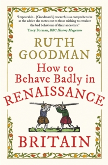 How to behave badly in renaissance Britain - Goodman, Ruth