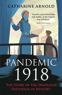 Pandemic 1918  : the story of the deadliest influenza in history - Arnold, Catharine