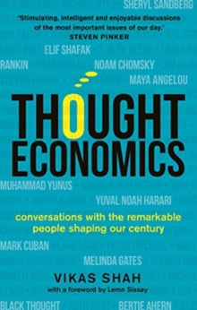 Thought Economics : Conversations with the Remarkable People Shaping Our Century - Shah, Vikas