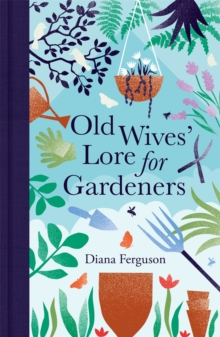Old wives' lore for gardeners - Ferguson, Diana