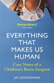Everything that makes us human  : case notes of a children's brain surgeon - Jayamohan, Jay