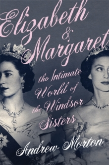 Elizabeth & Margaret  : the intimate world of the Windsor sisters - Morton, Andrew