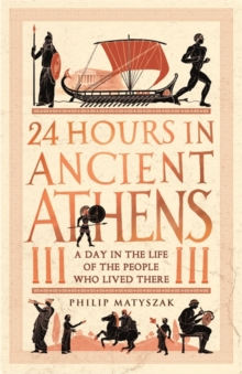 Image for 24 hours in ancient Athens  : a day in the life of the people who lived there