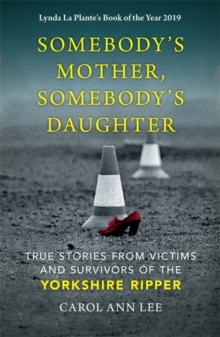 Somebody's mother, somebody's daughter  : true stories from victims and survivors of the Yorkshire Ripper - Lee, Carol Ann