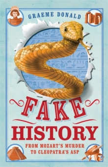 Fake history  : from Mozart's murder to Cleopatra's asp - Donald, Graeme