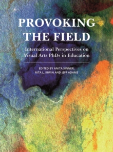 Image for Provoking the field: international perspectives on visual arts PhDs in education
