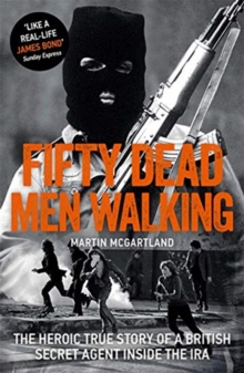 Image for Fifty dead men walking  : the heroic true story of a British secret agent inside the IRA
