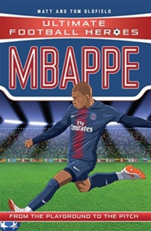 Mbappe  : from the playground to the pitch - Oldfield, Matt & Tom