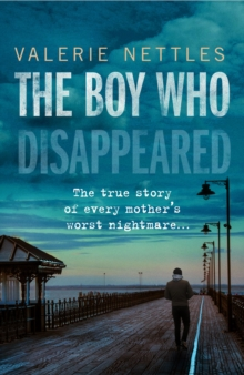 Image for The boy who disappeared  : the true story of every mother's worst nightmare...