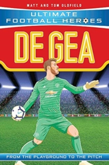 De Gea  : from the playground to the pitch - Oldfield, Matt & Tom