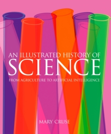 Image for An illustrated history of science  : from agriculture to artificial intelligence