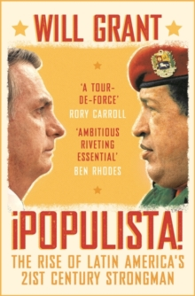 Image for Populista  : the rise of Latin America's 21st century strongman