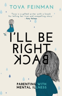 Image for I'll be right back  : parenting with mental illness