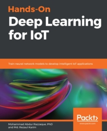 Image for Hands-on Deep Learning for Iot: Train Neural Network Models to Develop Intelligent Iot Applications