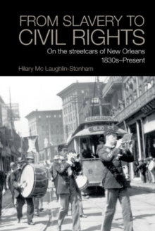 Image for From Slavery to Civil Rights : On the streetcars of New Orleans 1830s-Present