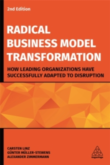 Image for Radical business model transformation  : how leading organizations have successfully adapted distruption