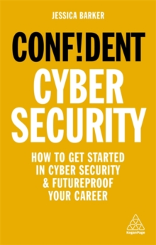 Image for Confident cyber security  : how to get started in cyber security and futureproof your career