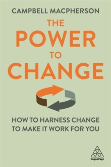 Image for The power to change  : how to harness change, to make it work for you