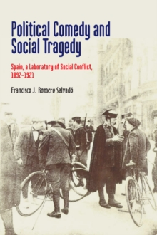 Image for Political comedy and social tragedy  : Spain, a laboratory of social conflict, 1892-1921