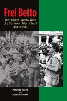 Image for Frei Betto : The Political-Pastoral Work of a Dominican Friar in Brazil and Beyond