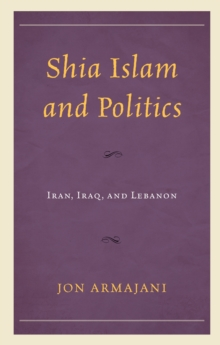 Image for Shia Islam and politics  : Iran, Iraq, and Lebanon