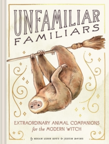 Image for Unfamiliar Familiars : Extraordinary Animal Companions for the Modern Witch
