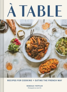 Image for A Table : Recipes for Cooking and Eating the French Way
