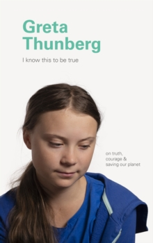 Image for I Know This to Be True: Greta Thunberg