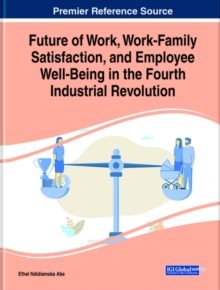Image for Future of work, work-family satisfaction, and employee well-being in the Fourth Industrial Revolution