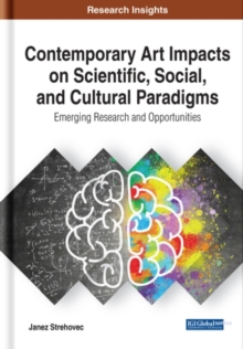Image for Contemporary Art Impacts on Scientific, Social, and Cultural Paradigms : Emerging Research and Opportunities
