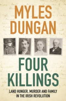 Image for Four killings  : land hunger, murder and a family in the Irish Revolution