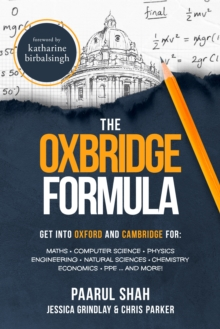Image for The Oxbridge Formula : Get into Oxford and Cambridge for: Maths, Computer Science, Physics, Engineering, Natural Science, Chemistry, Economics, PPE ...and more!