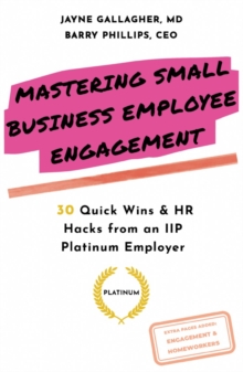 Image for Mastering small business employee engagement  : 30 quick wins & HR hacks from an IIP platinum employer